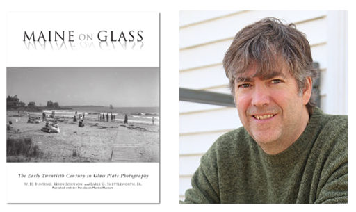 Left: Maine on Glass: The Early Twentieth Century in Glass Plate Photography, Right: Kevin Johnson